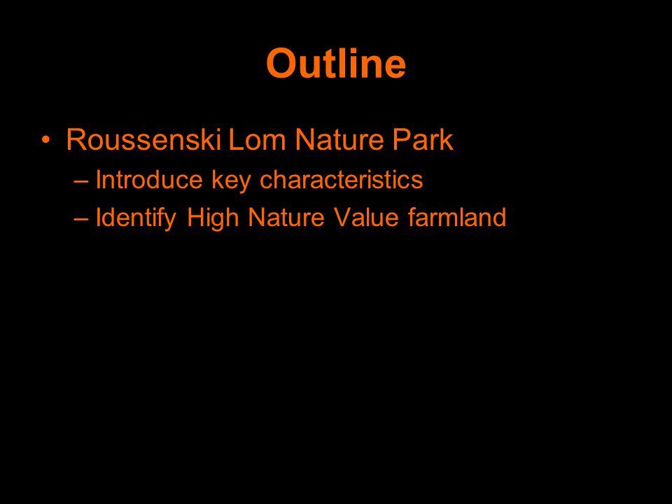 Outline Roussenski Lom Nature Park –Introduce key characteristics –Identify High Nature Value farmland