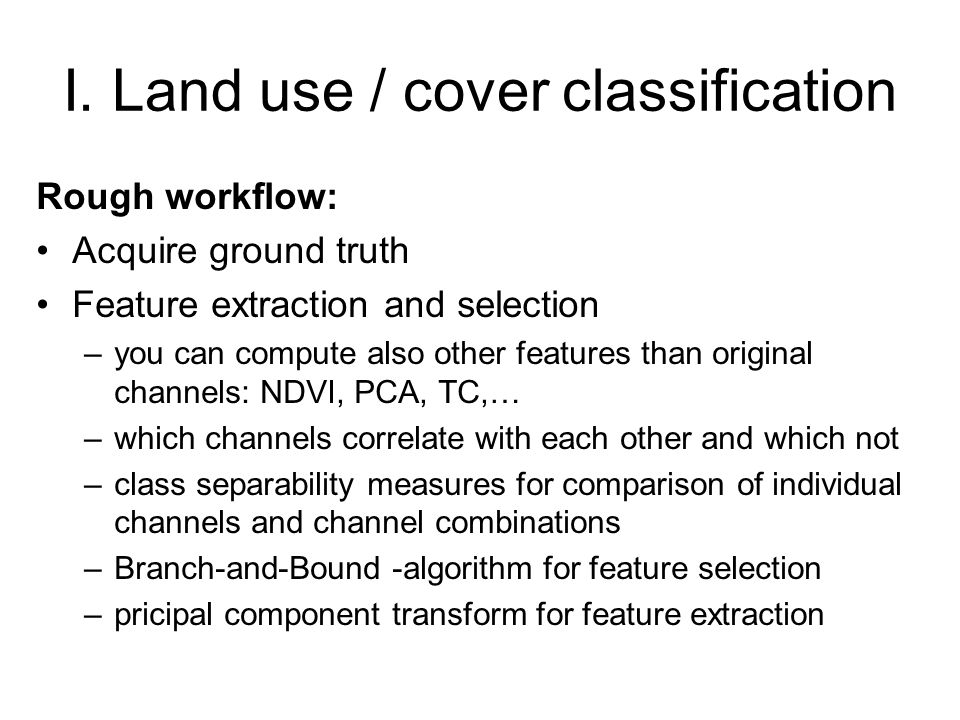I. Land use / cover classification Rough workflow: Acquire ground truth Feature extraction and selection –you can compute also other features than ori