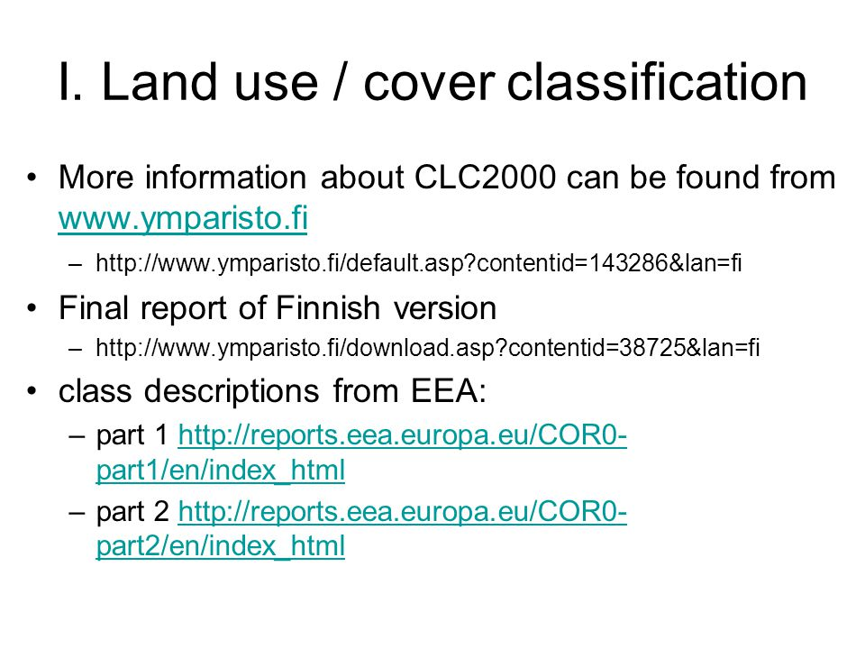 I. Land use / cover classification More information about CLC2000 can be found from www.ymparisto.fi www.ymparisto.fi –http://www.ymparisto.fi/default