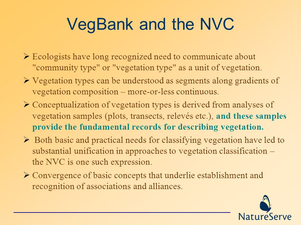 VegBank and the NVC  Ecologists have long recognized need to communicate about community type or vegetation type as a unit of vegetation.