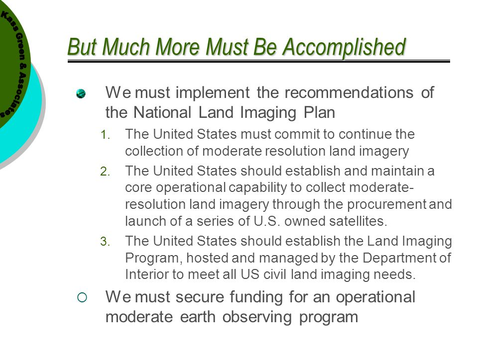 But Much More Must Be Accomplished We must implement the recommendations of the National Land Imaging Plan 1. The United States must commit to continu