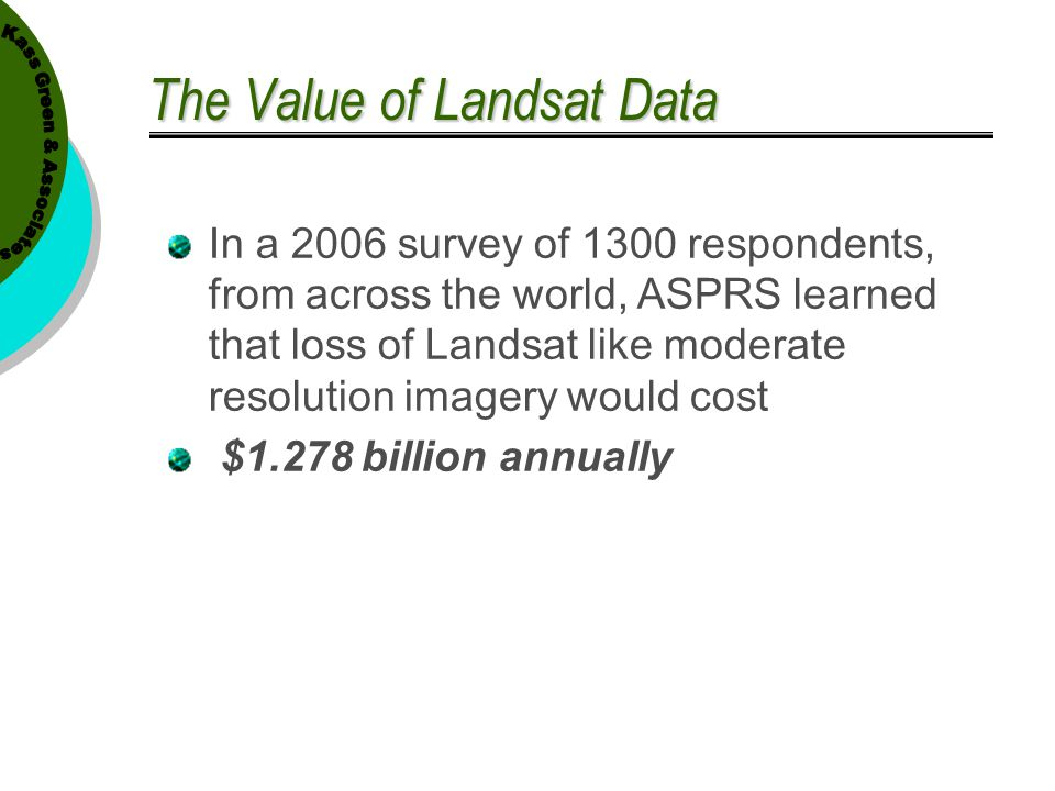 The Value of Landsat Data In a 2006 survey of 1300 respondents, from across the world, ASPRS learned that loss of Landsat like moderate resolution ima