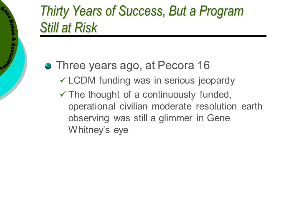 Thirty Years of Success, But a Program Still at Risk Three years ago, at Pecora 16 LCDM funding was in serious jeopardy The thought of a continuously