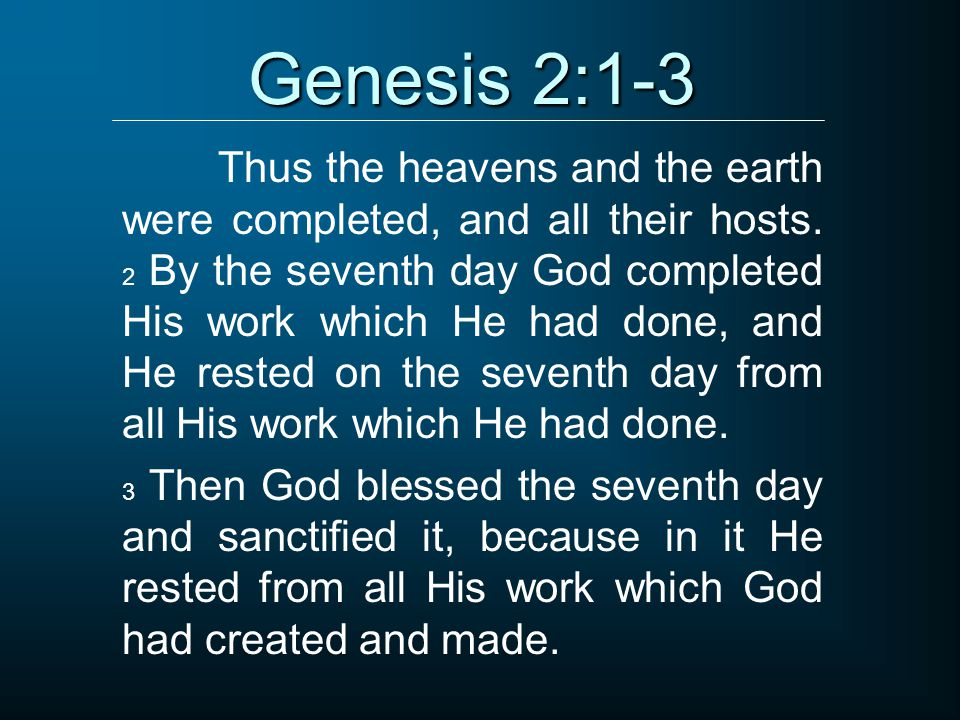 Genesis 2:1-3 Thus the heavens and the earth were completed, and all their hosts.