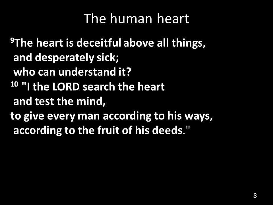 Observations a.The unregenerate heart (which would also include indwelling sin in the Christian) operates in us principally through deceit.