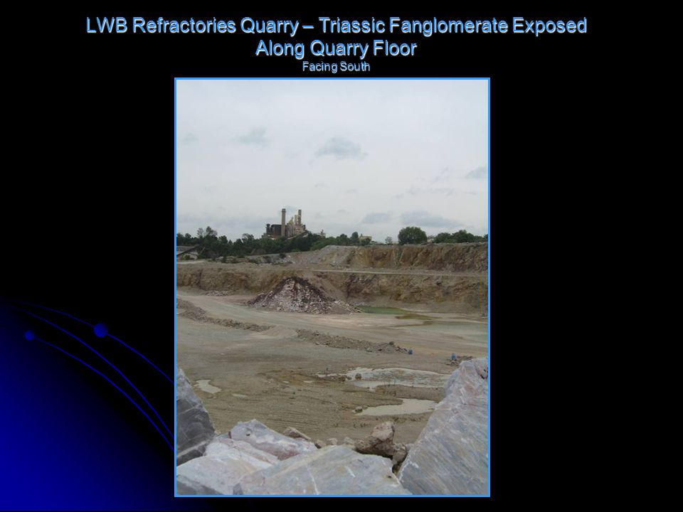 LWB Refractories Quarry – Triassic Fanglomerate Exposed Along Quarry Floor Facing South