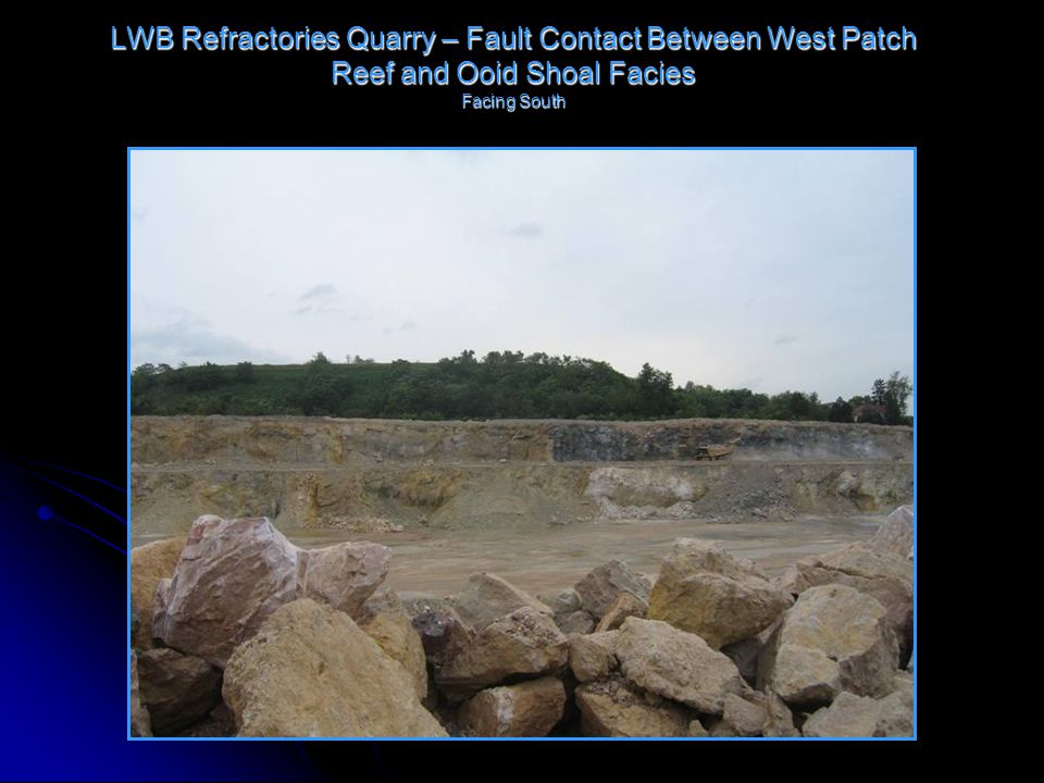 LWB Refractories Quarry – Fault Contact Between West Patch Reef and Ooid Shoal Facies Facing South
