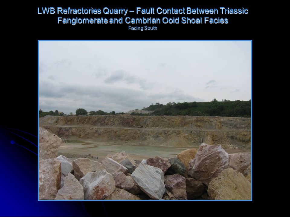 LWB Refractories Quarry – Fault Contact Between Triassic Fanglomerate and Cambrian Ooid Shoal Facies Facing South
