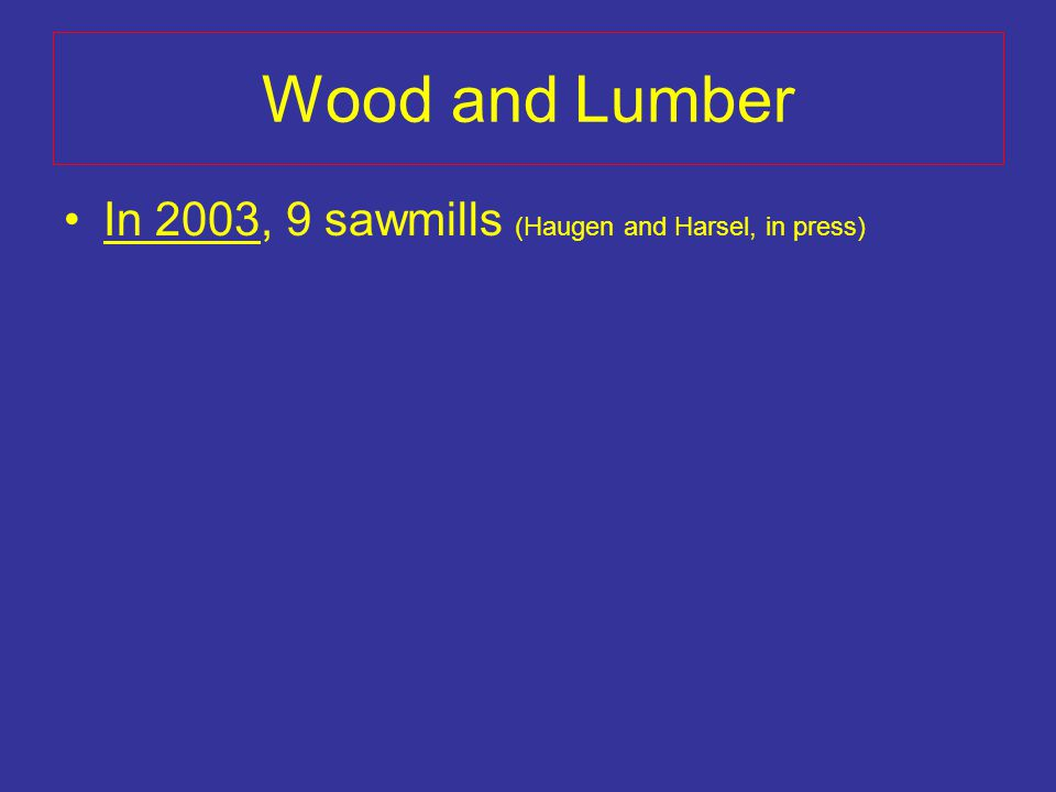 In 2003, 9 sawmills (Haugen and Harsel, in press)
