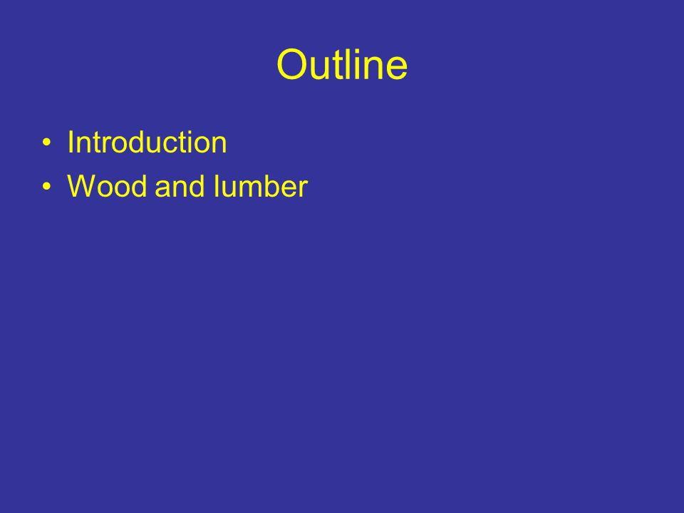 Outline Introduction Wood and lumber