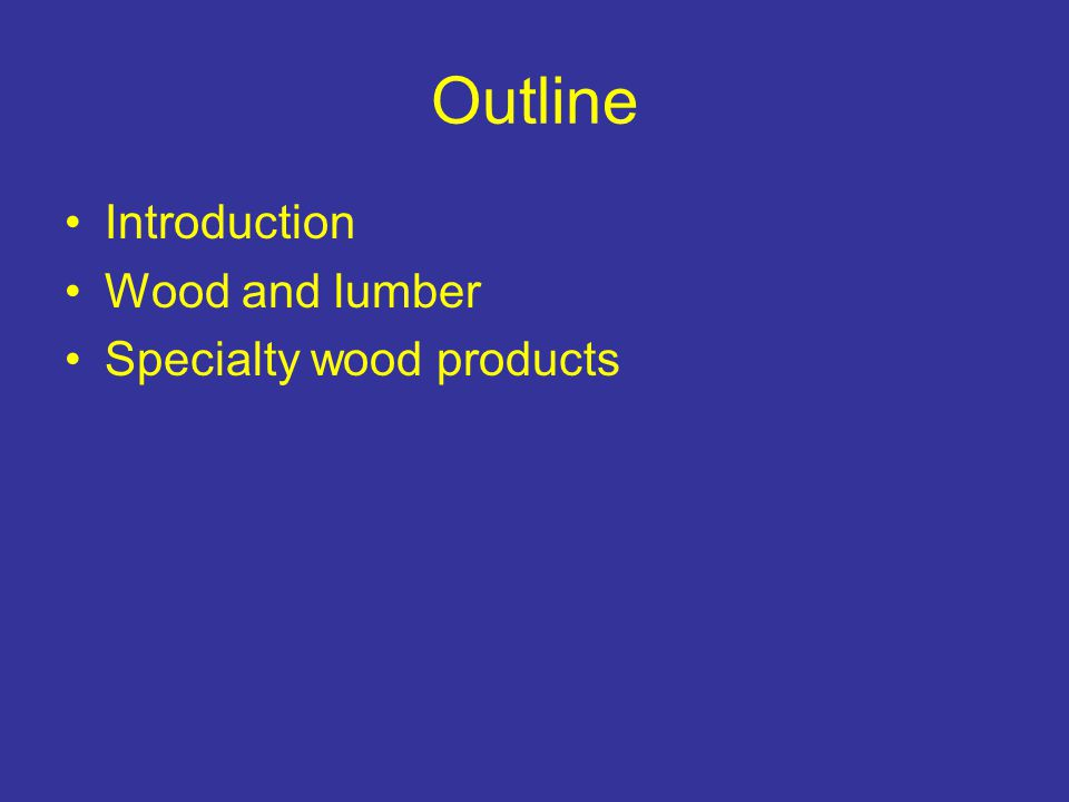 Outline Introduction Wood and lumber Specialty wood products