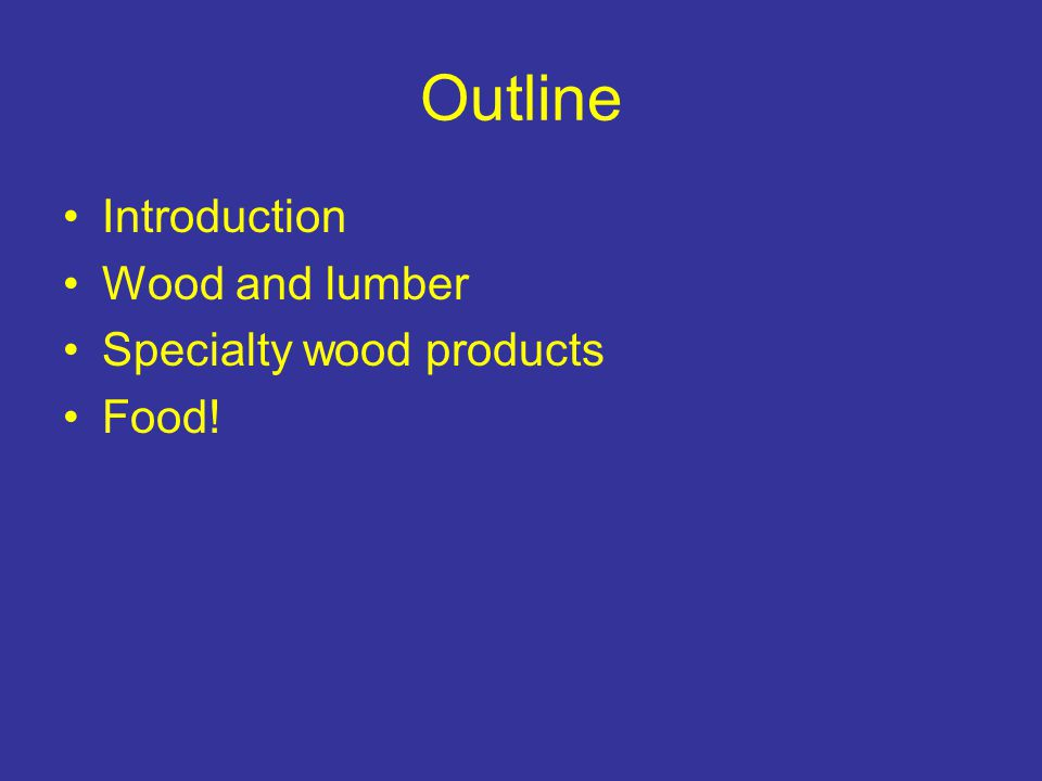 Outline Introduction Wood and lumber Specialty wood products Food!