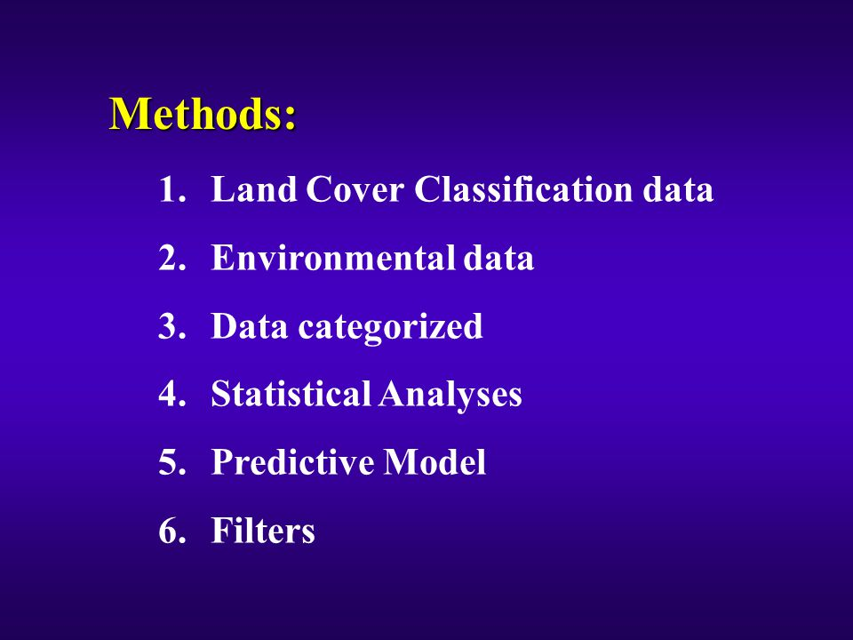 Methods: 1.Land Cover Classification data 2. Environmental data 3.