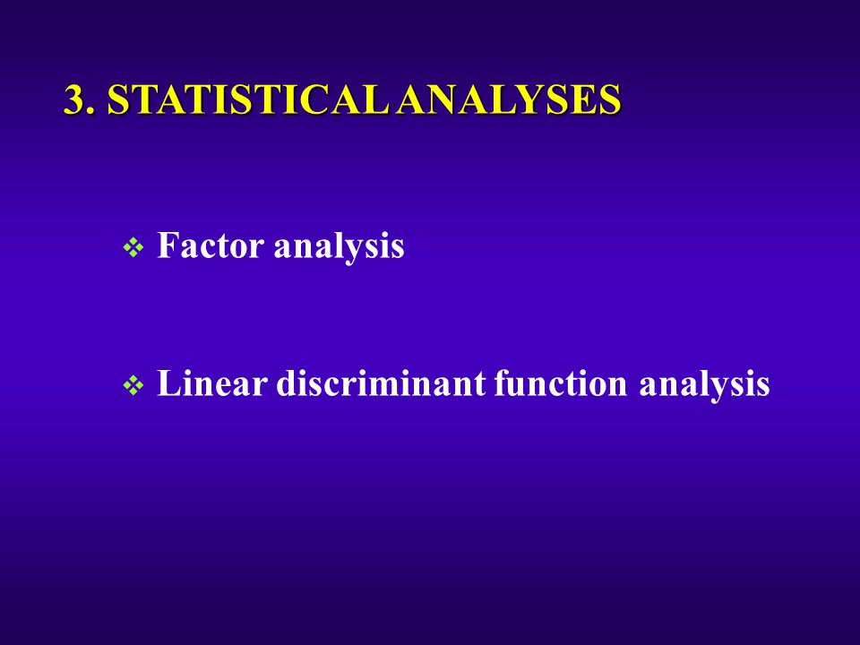 3. STATISTICAL ANALYSES  Factor analysis  Linear discriminant function analysis