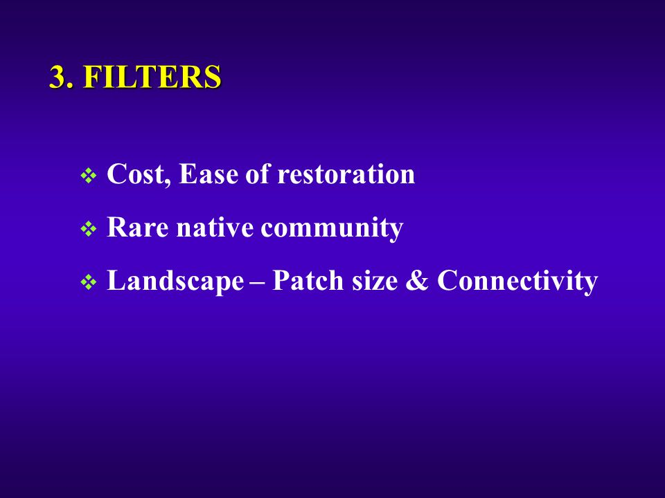 3. FILTERS  Cost, Ease of restoration  Rare native community  Landscape – Patch size & Connectivity