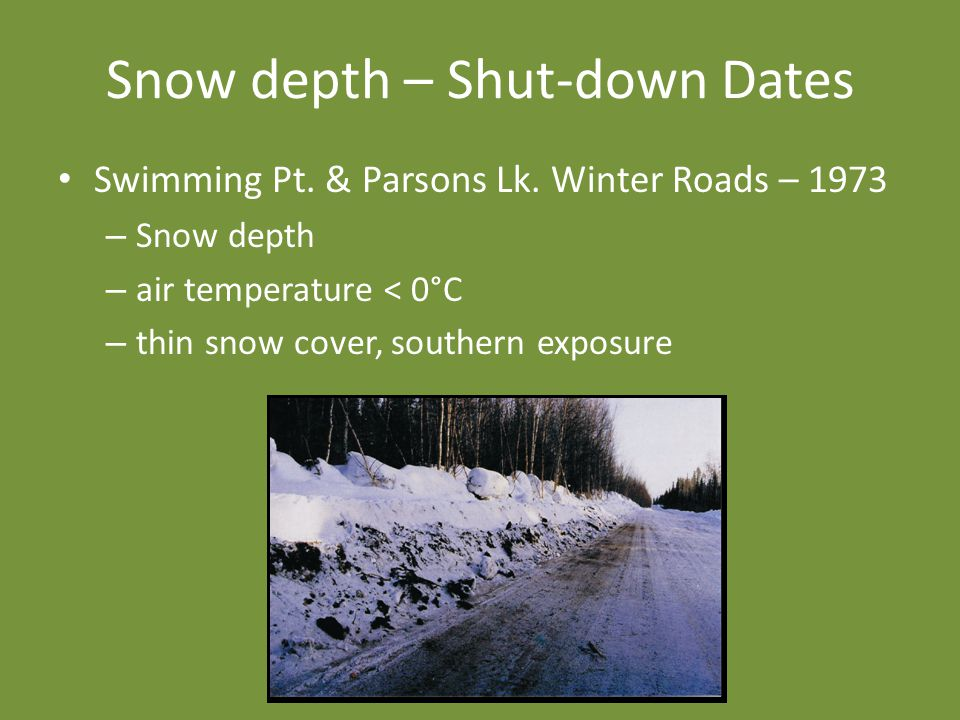 Snow depth – Shut-down Dates Swimming Pt. & Parsons Lk. Winter Roads – 1973 – Snow depth – air temperature < 0°C – thin snow cover, southern exposure