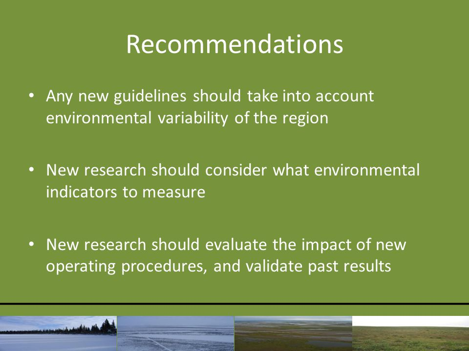 Recommendations Any new guidelines should take into account environmental variability of the region New research should consider what environmental in