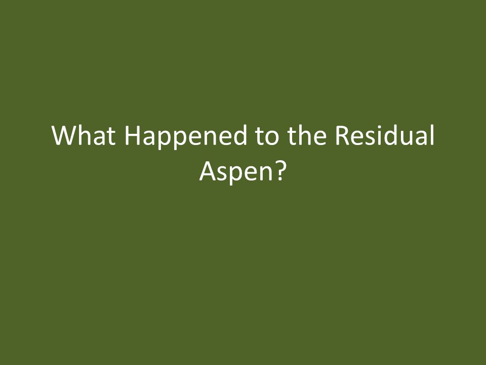 What Happened to the Residual Aspen?