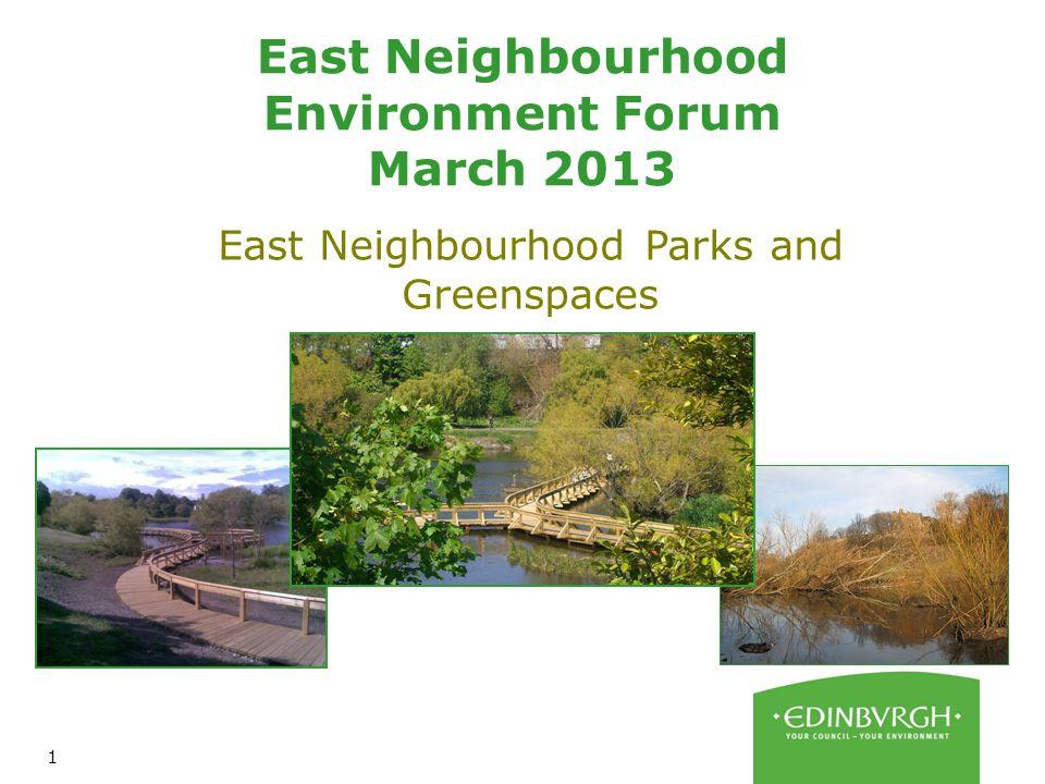 1 East Neighbourhood Environment Forum March 2013 East Neighbourhood Parks and Greenspaces