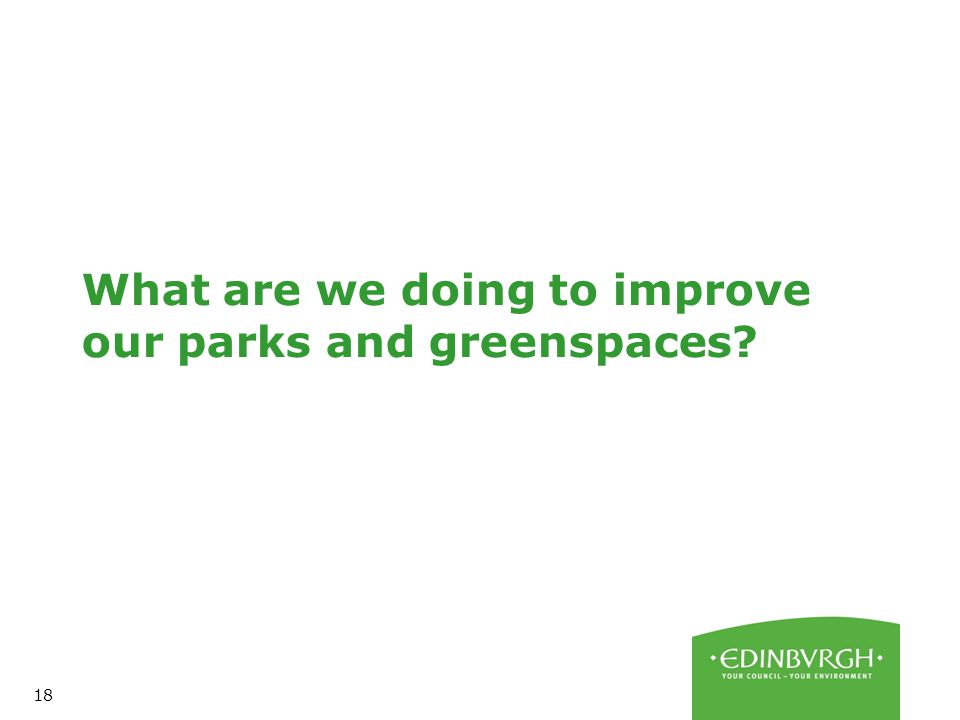 18 What are we doing to improve our parks and greenspaces?