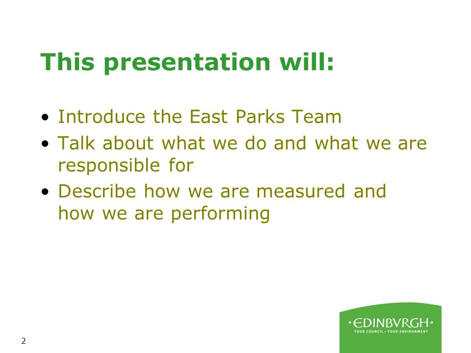2 This presentation will: Introduce the East Parks Team Talk about what we do and what we are responsible for Describe how we are measured and how we are performing