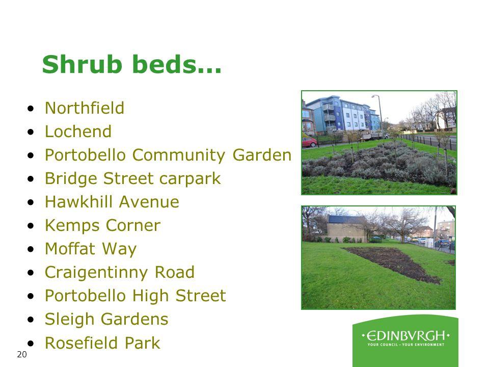 20 Shrub beds... Northfield Lochend Portobello Community Garden Bridge Street carpark Hawkhill Avenue Kemps Corner Moffat Way Craigentinny Road Portob