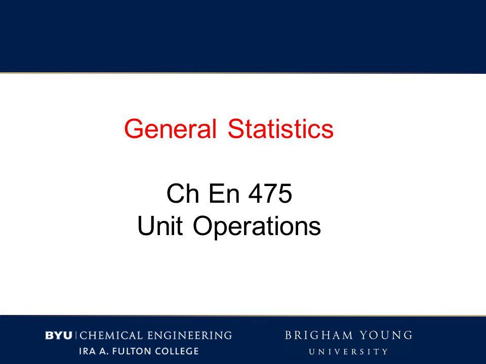 General Statistics Ch En 475 Unit Operations
