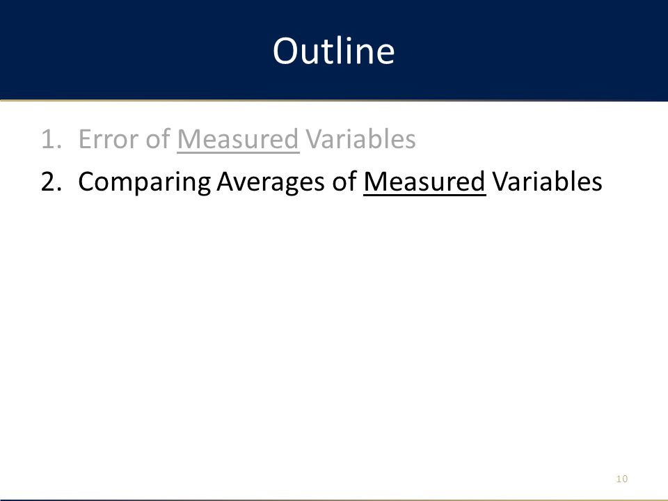 Outline 1.Error of Measured Variables 2.Comparing Averages of Measured Variables 10