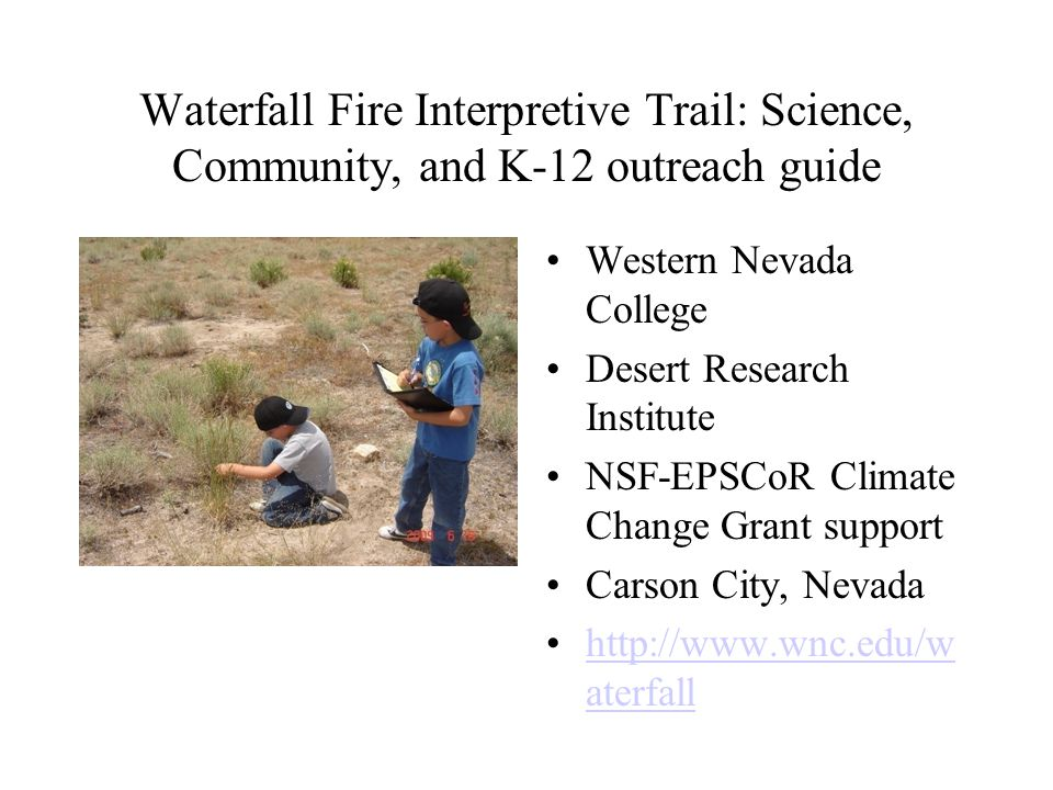 Waterfall Fire Interpretive Trail: Science, Community, and K-12 outreach guide Western Nevada College Desert Research Institute NSF-EPSCoR Climate Cha