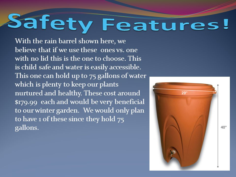 With the rain barrel shown here, we believe that if we use these ones vs.