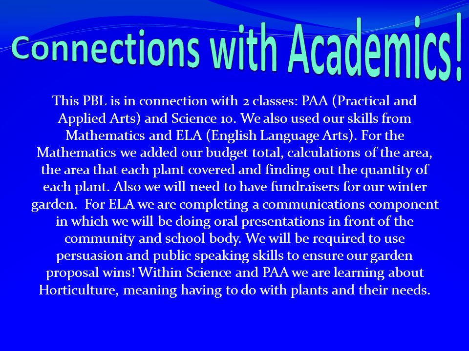 This PBL is in connection with 2 classes: PAA (Practical and Applied Arts) and Science 10.