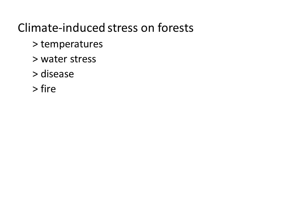 Climate-induced stress on forests > temperatures > water stress > disease > fire