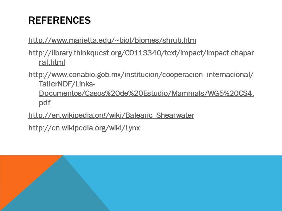 REFERENCES http://www.marietta.edu/~biol/biomes/shrub.htm http://library.thinkquest.org/C0113340/text/impact/impact.chapar ral.html http://www.conabio