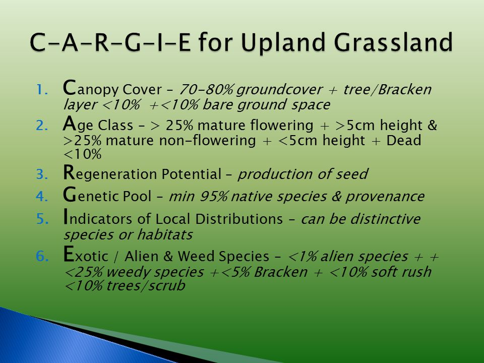 1. C anopy Cover – 70-80% groundcover + tree/Bracken layer <10% +<10% bare ground space 2. A ge Class – > 25% mature flowering + >5cm height & >25% ma