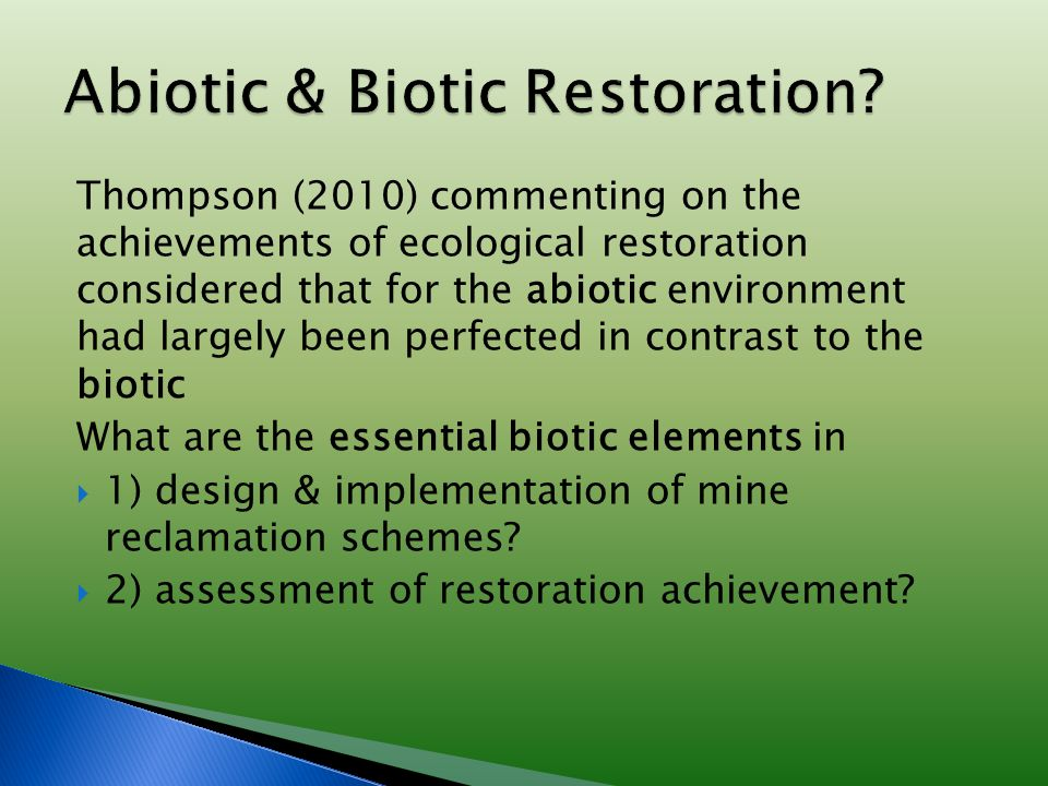 Thompson (2010) commenting on the achievements of ecological restoration considered that for the abiotic environment had largely been perfected in con