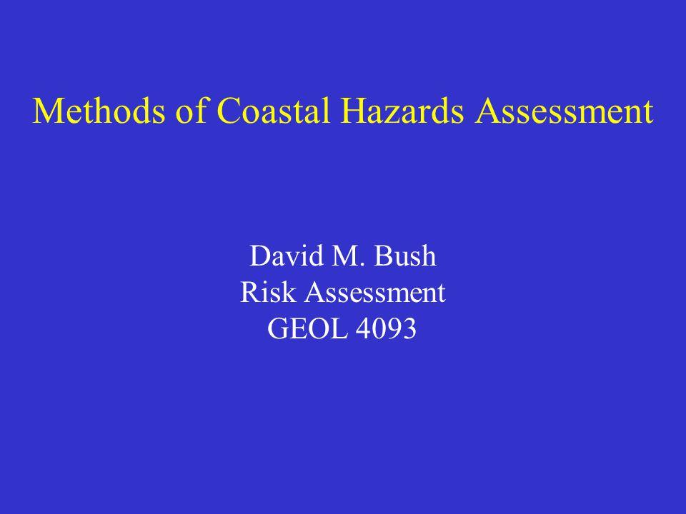 Methods of Coastal Hazards Assessment David M. Bush Risk Assessment GEOL 4093