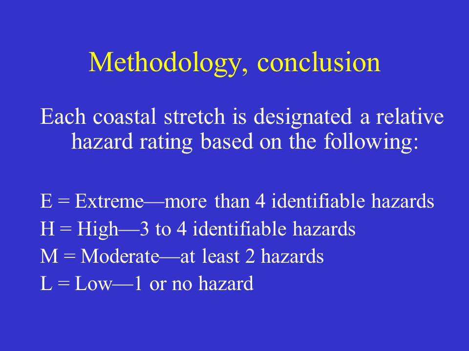 Methodology, conclusion Each coastal stretch is designated a relative hazard rating based on the following: E = Extreme—more than 4 identifiable hazar