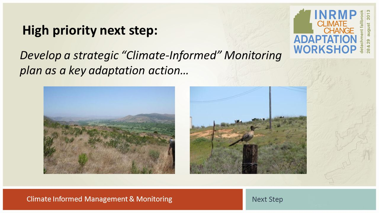 "Develop a strategic ""Climate-Informed"" Monitoring plan as a key adaptation action… High priority next step: Next Step Climate Informed Management & Mo"