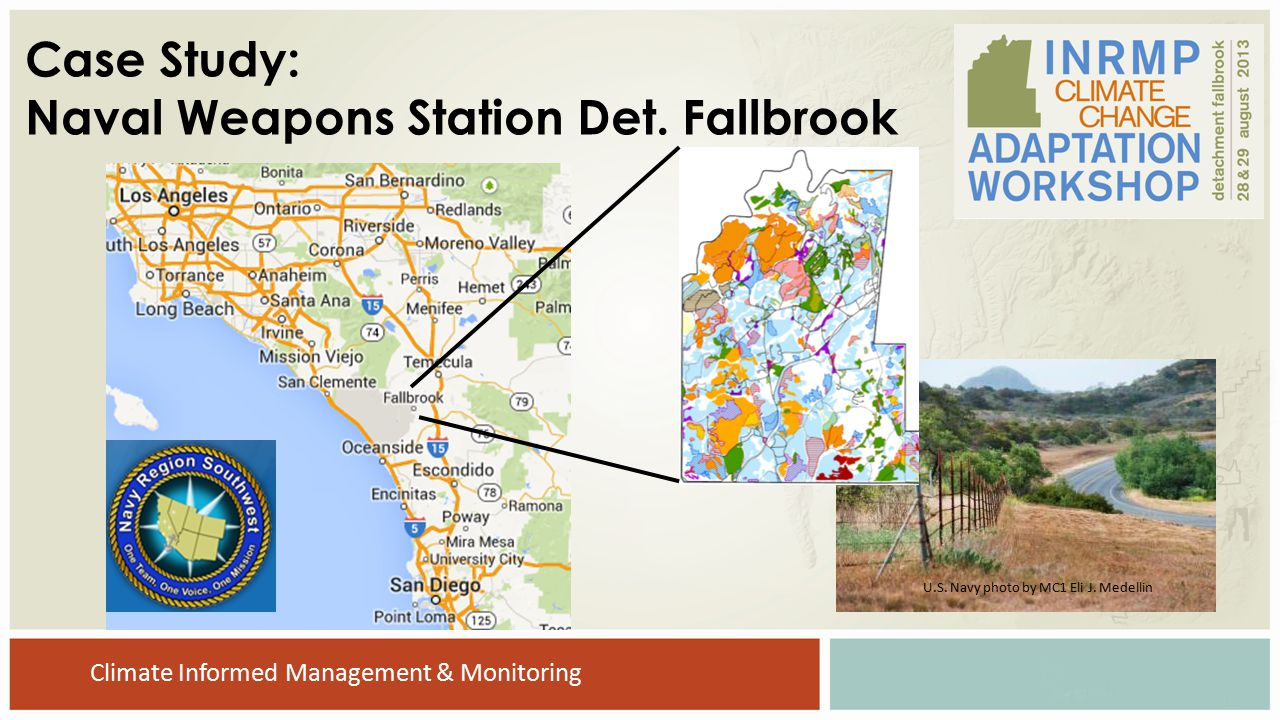 U.S. Navy photo by MC1 Eli J. Medellin Case Study: Naval Weapons Station Det. Fallbrook Climate Informed Management & Monitoring