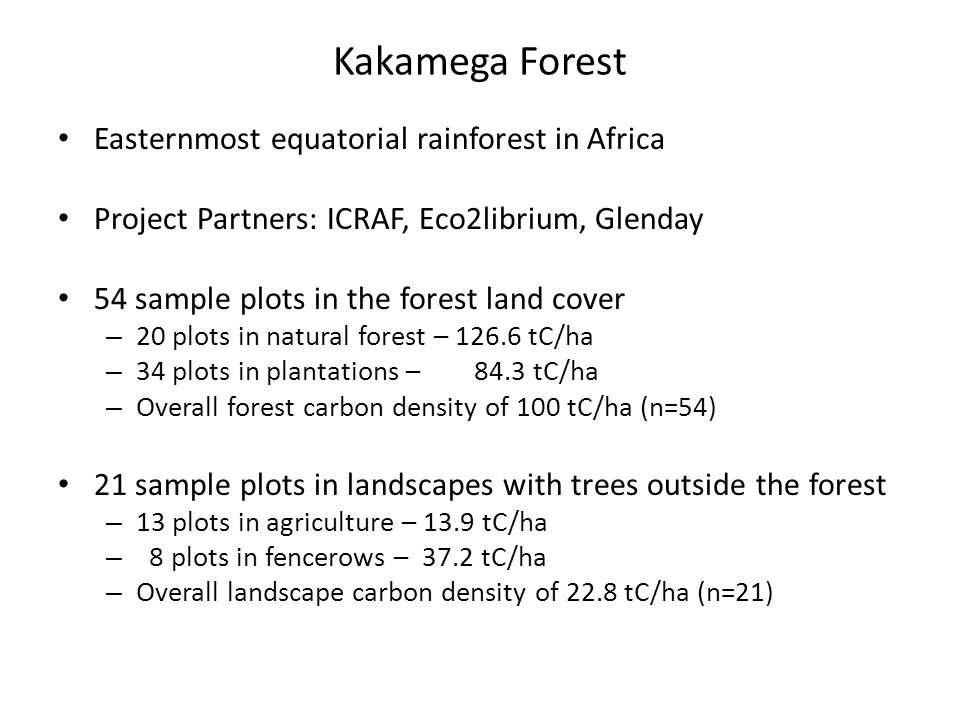 Kakamega Forest Easternmost equatorial rainforest in Africa Project Partners: ICRAF, Eco2librium, Glenday 54 sample plots in the forest land cover – 2