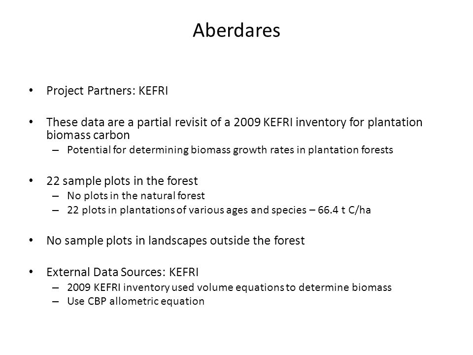 Aberdares Project Partners: KEFRI These data are a partial revisit of a 2009 KEFRI inventory for plantation biomass carbon – Potential for determining