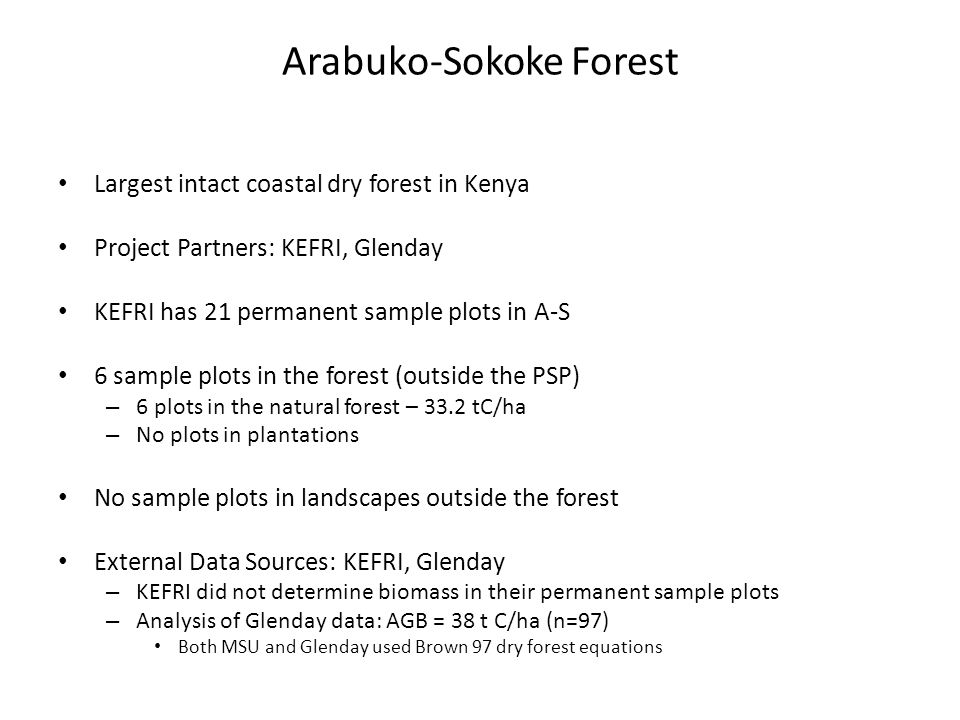 Arabuko-Sokoke Forest Largest intact coastal dry forest in Kenya Project Partners: KEFRI, Glenday KEFRI has 21 permanent sample plots in A-S 6 sample