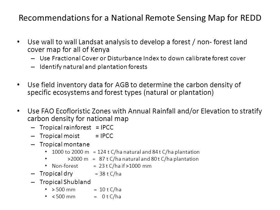 Recommendations for a National Remote Sensing Map for REDD Use wall to wall Landsat analysis to develop a forest / non- forest land cover map for all
