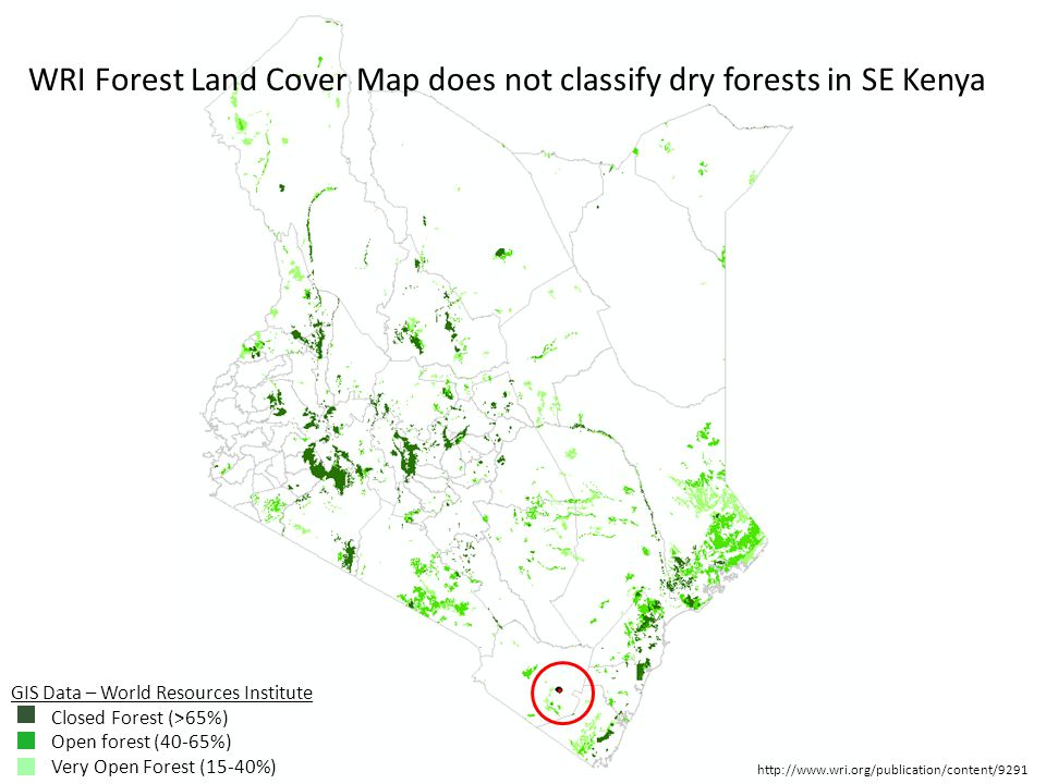 GIS Data – World Resources Institute Closed Forest (>65%) Open forest (40-65%) Very Open Forest (15-40%) WRI Forest Land Cover Map does not classify dry forests in SE Kenya http://www.wri.org/publication/content/9291