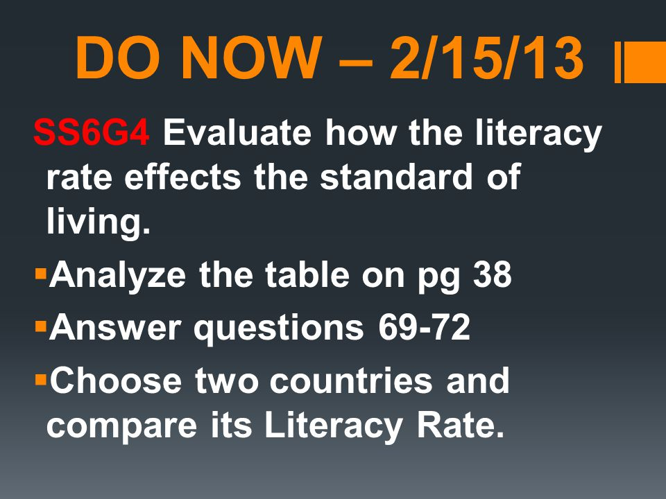 DO NOW – 2/15/13 SS6G4 Evaluate how the literacy rate effects the standard of living.