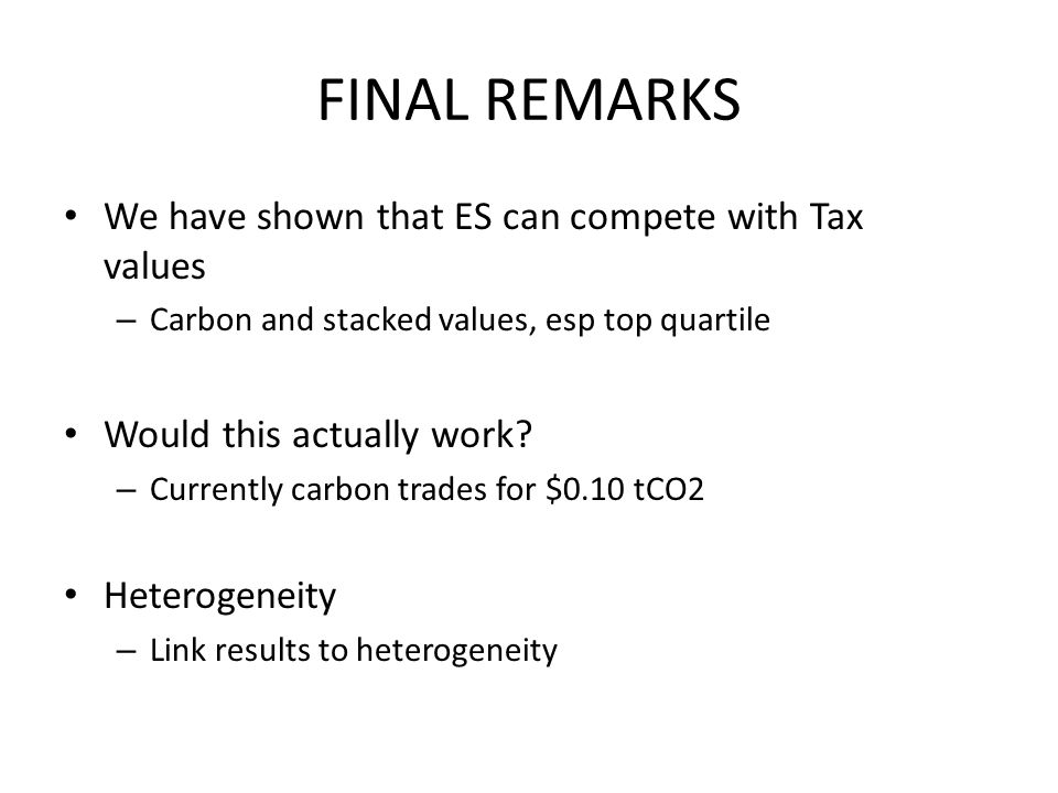 FINAL REMARKS We have shown that ES can compete with Tax values – Carbon and stacked values, esp top quartile Would this actually work.