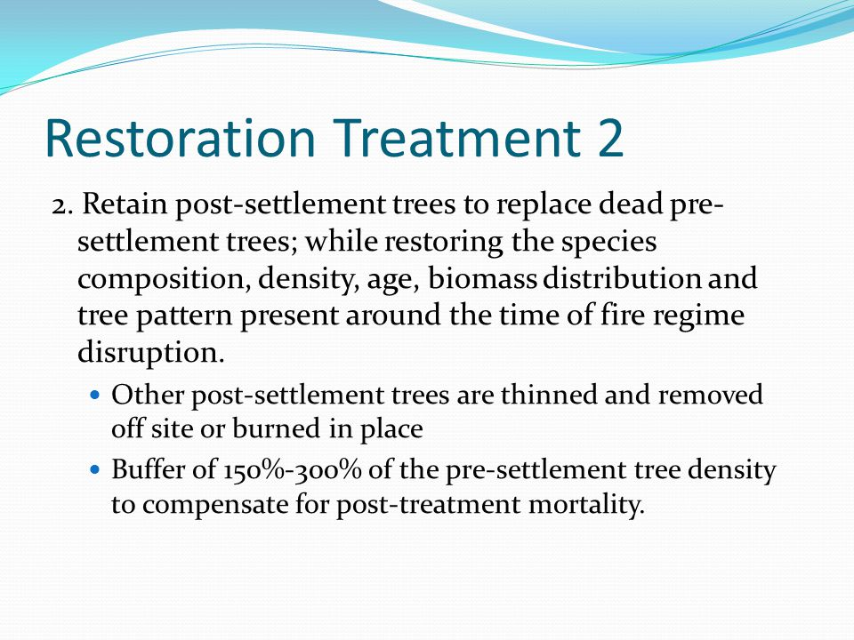 Restoration Treatment 2 2. Retain post-settlement trees to replace dead pre- settlement trees; while restoring the species composition, density, age,