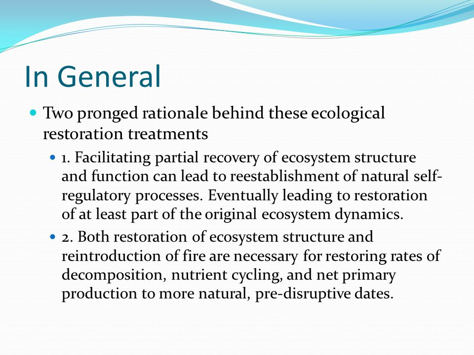 In General Two pronged rationale behind these ecological restoration treatments 1. Facilitating partial recovery of ecosystem structure and function c