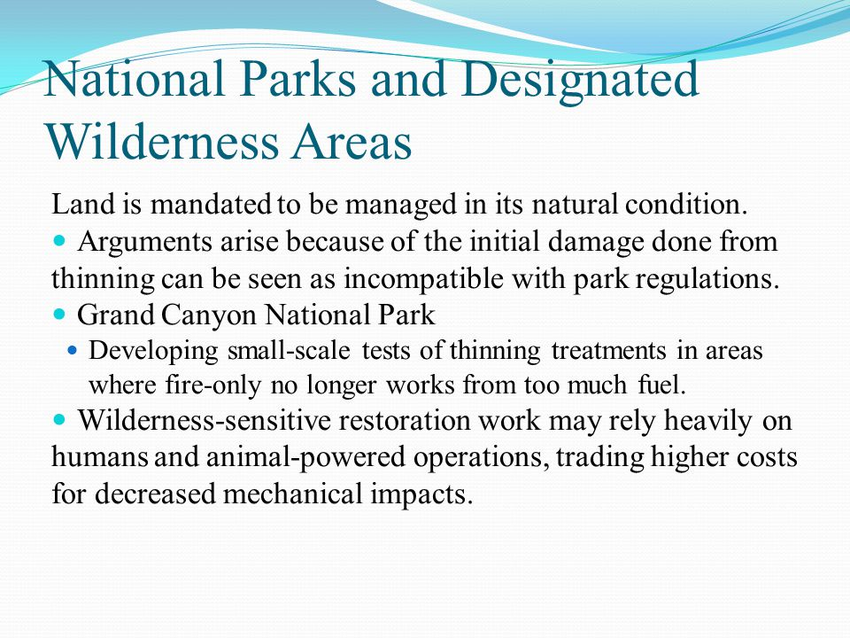 National Parks and Designated Wilderness Areas Land is mandated to be managed in its natural condition.