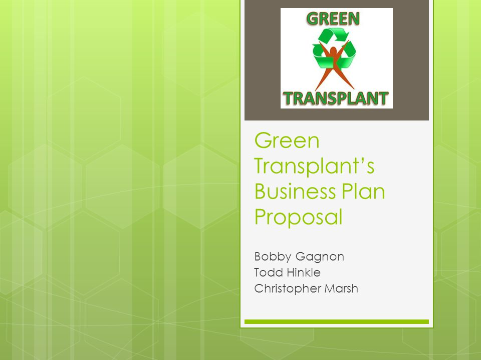 Green Transplant's Business Plan Proposal Bobby Gagnon Todd Hinkle Christopher Marsh